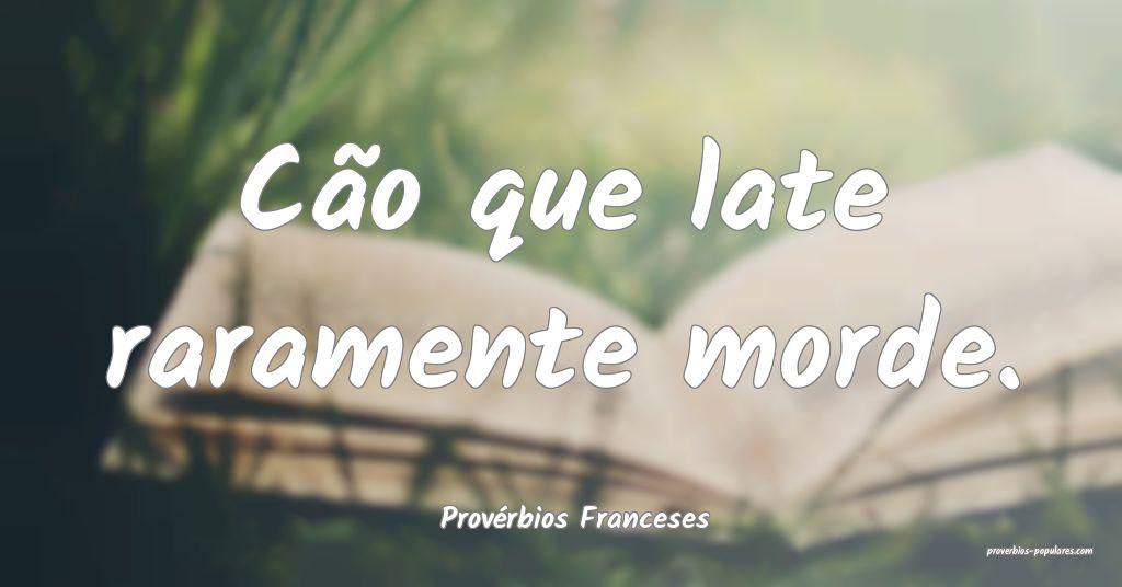 Provérbios Franceses - Cão que late raramente mo ...