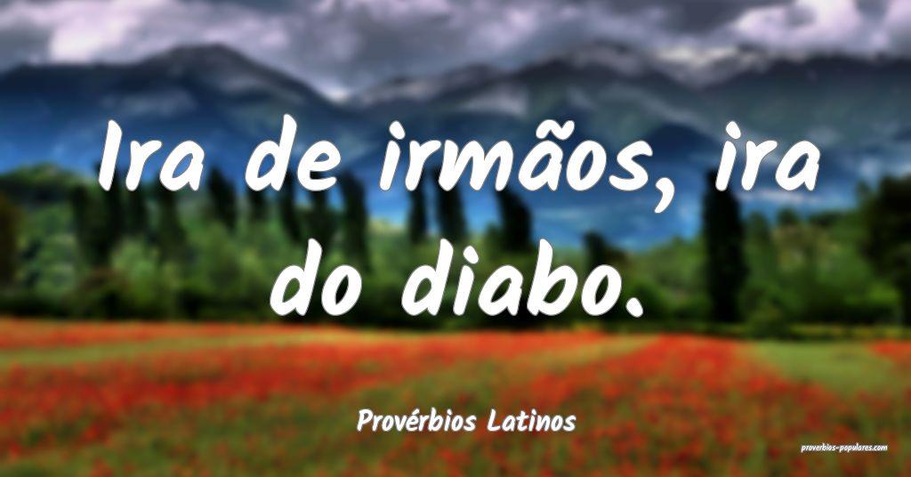 Provérbios Latinos - Ira de irmãos, ira do diabo ...