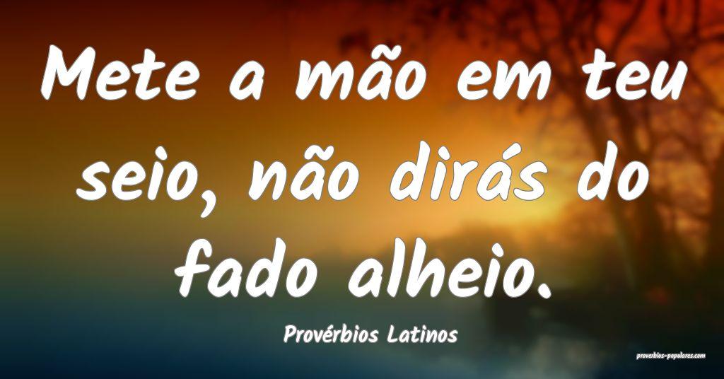 Provérbios Latinos - Mete a mão em teu seio, nã ...