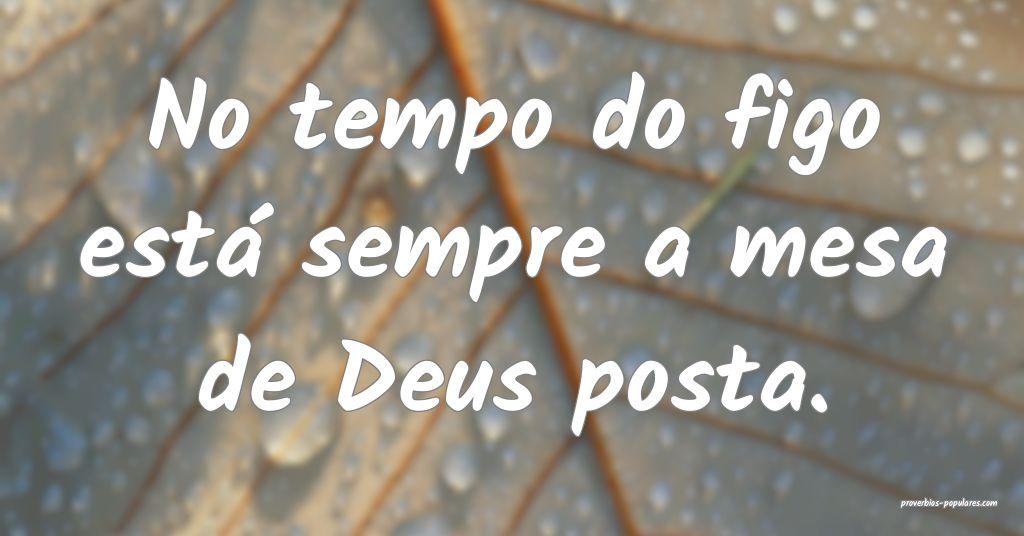 No tempo do figo está sempre a mesa de Deus posta ...