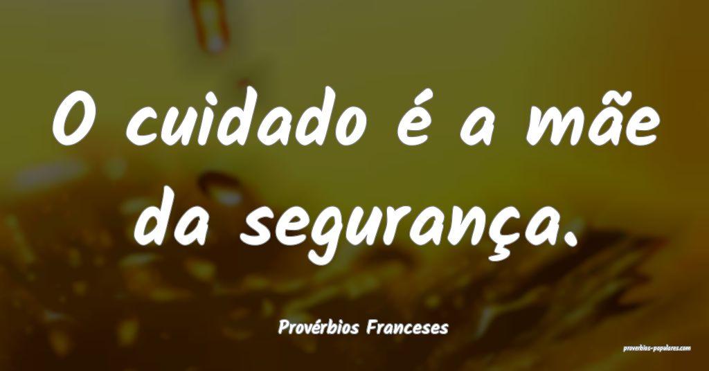 Provérbios Franceses - O cuidado é a mãe da seg ...