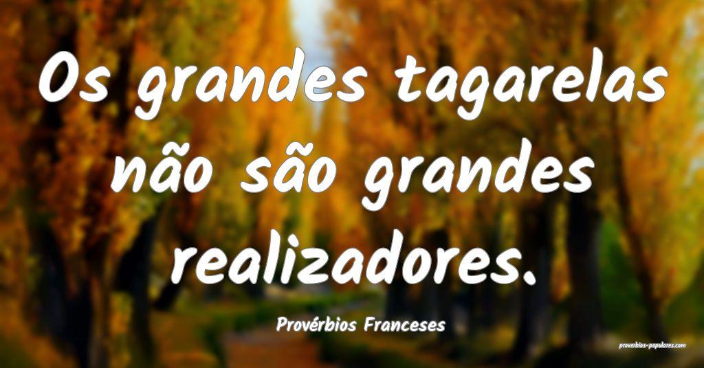 Provérbios Franceses - Os grandes tagarelas não  ...