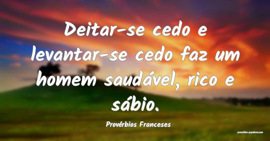 Provérbios Franceses - Deitar-se cedo e levantar- ...