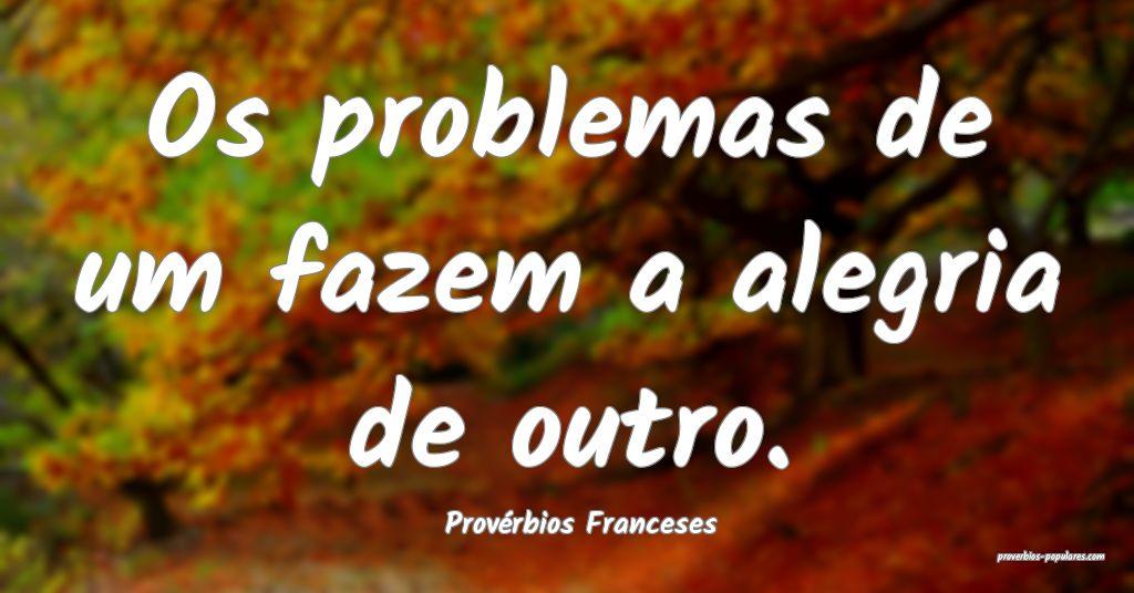 Provérbios Franceses - Os problemas de um fazem a ...
