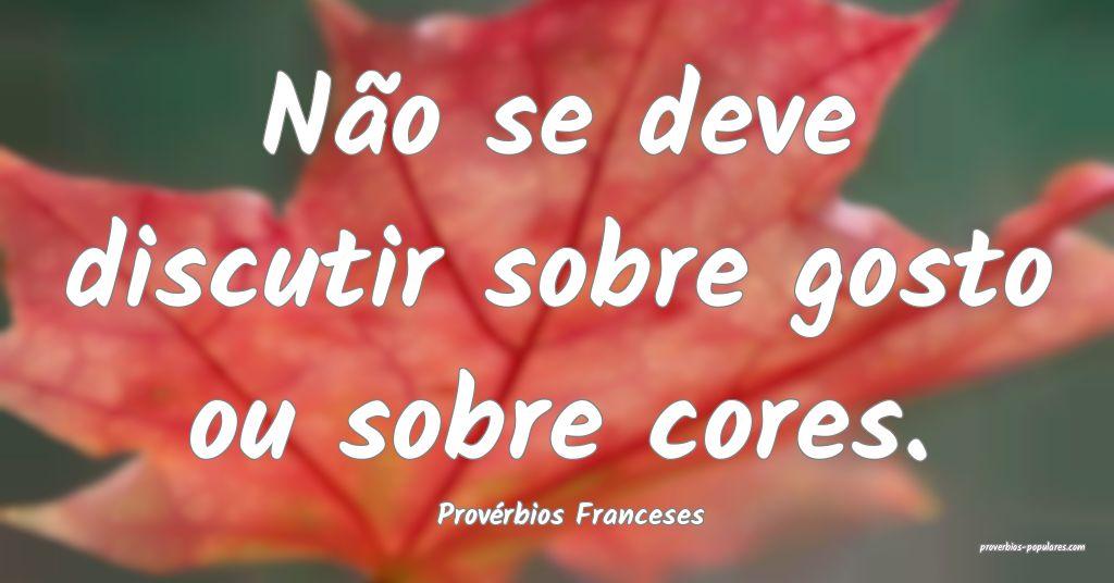 Provérbios Franceses - Não se deve discutir sobr ...