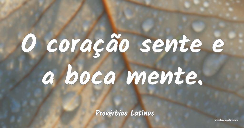 Provérbios Latinos - O coração sente e a boca m ...