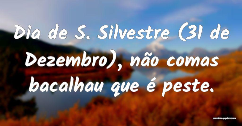Dia de S. Silvestre (31 de Dezembro), não comas b ...