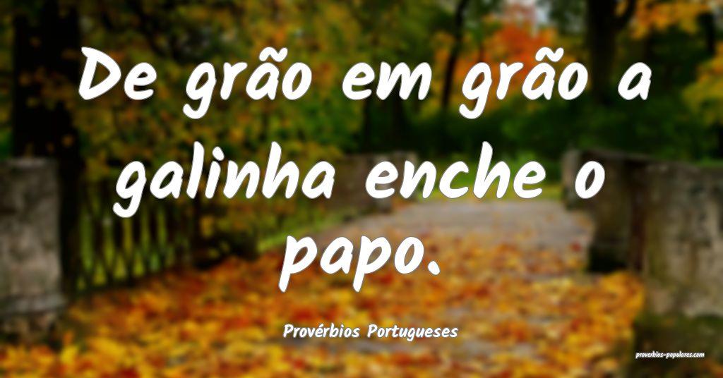 Provérbios Portugueses - De grão em grão a gali ...