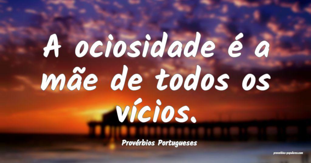 Provérbios Portugueses - A ociosidade é a mãe d ...