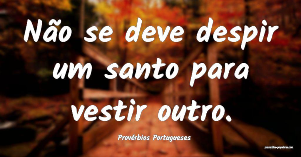 Provérbios Portugueses - Não se deve despir um s ...