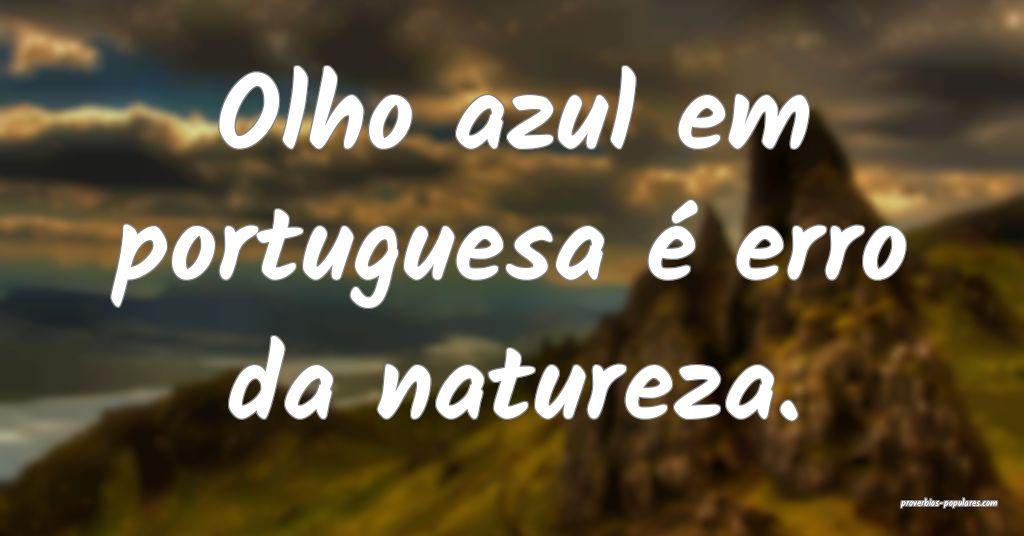 Olho azul em portuguesa é erro da natureza.  ...