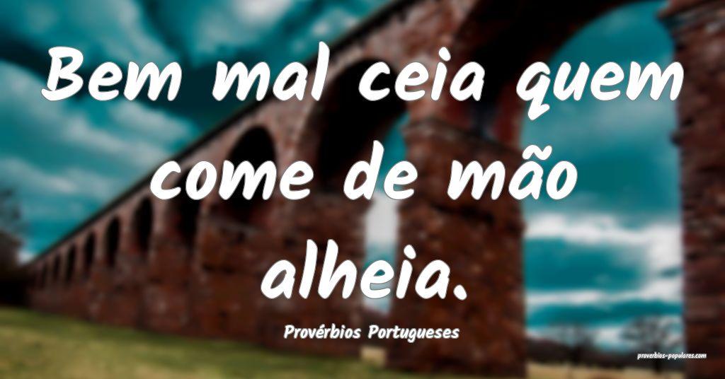 Provérbios Portugueses - Bem mal ceia quem come d ...