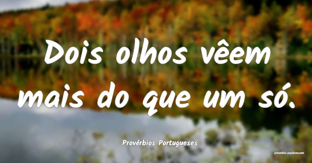Provérbios Portugueses - Dois olhos vêem mais do ...