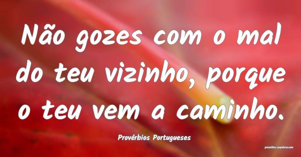 Provérbios Portugueses - Não gozes com o mal do  ...