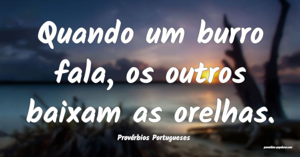 Provérbios Portugueses - Quando um burro fala, os ...