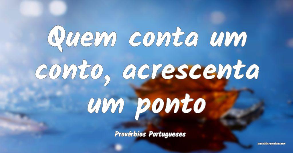 Provérbios Portugueses - Quem conta um conto, acr ...