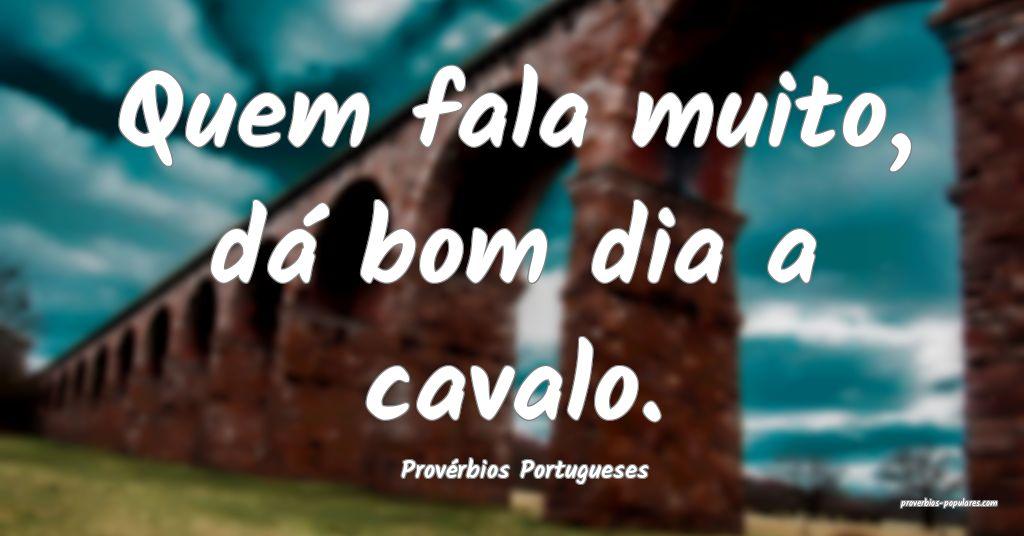 Provérbios Portugueses - Quem fala muito, dá bom ...