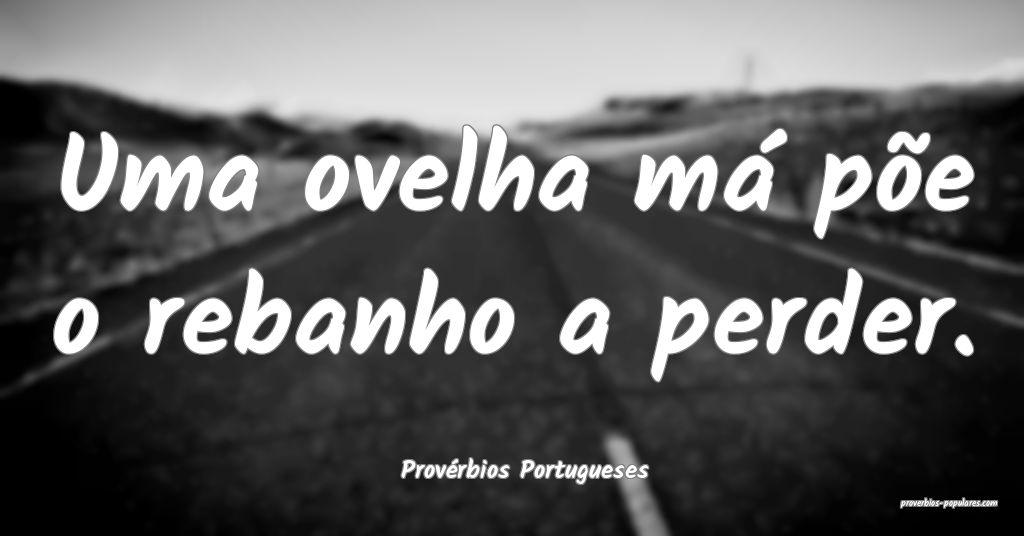 Provérbios Portugueses - Uma ovelha má põe o re ...