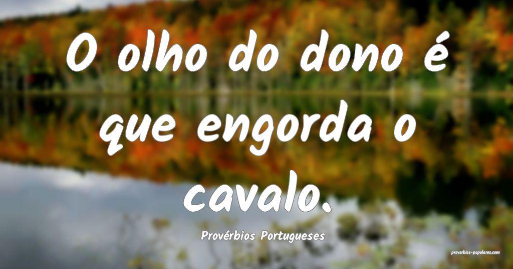Provérbios Portugueses - O olho do dono é que en ...
