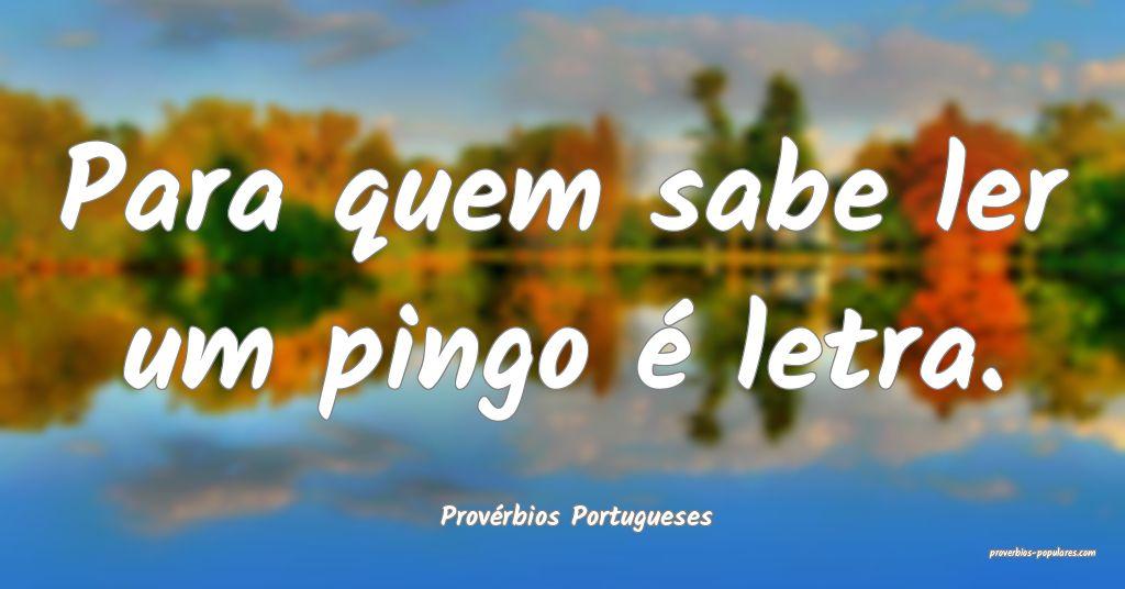 Provérbios Portugueses - Para quem sabe ler um pi ...