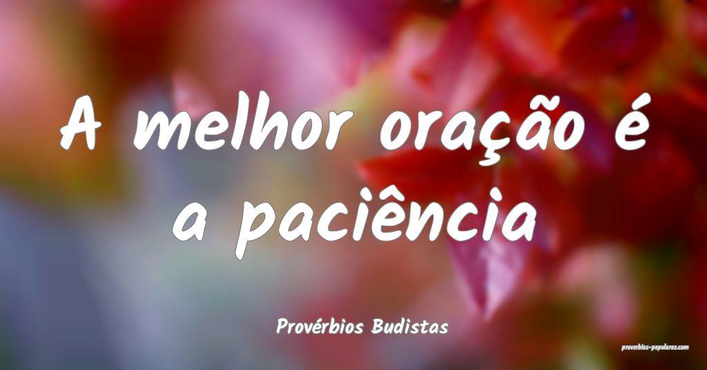 Provérbios Budistas - A melhor oração é a paci ...