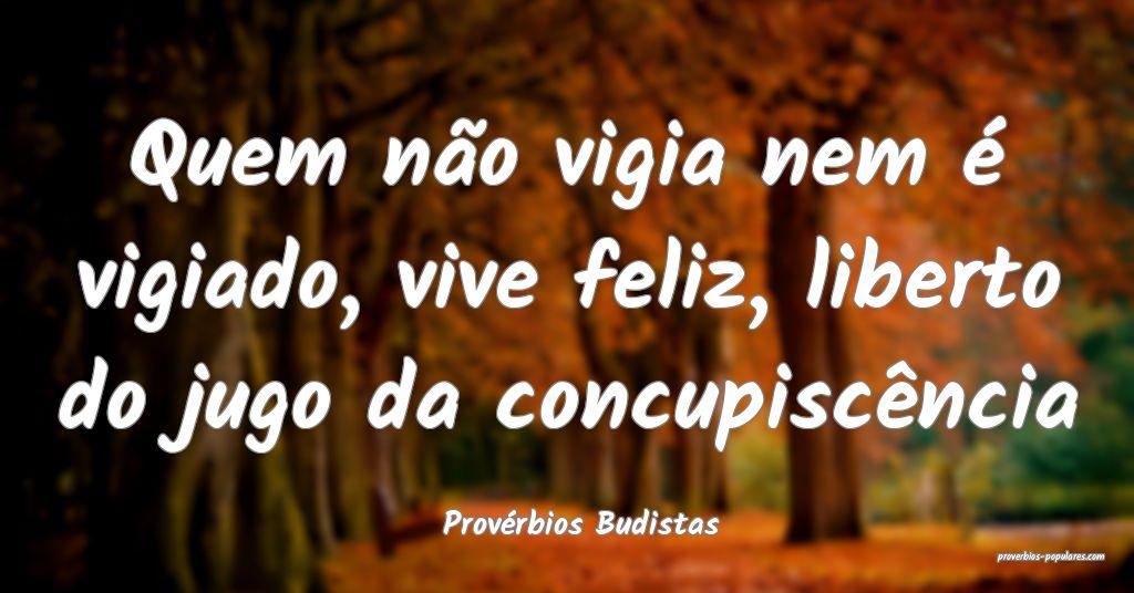 Provérbios Budistas - Quem não vigia nem é vigi ...