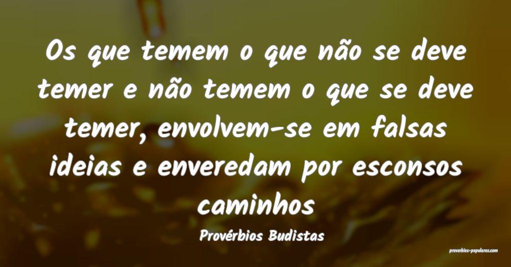 Provérbios Budistas - Os que temem o que não se  ...