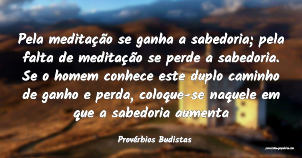 Provérbios Budistas - Pela meditação se ganha a ...