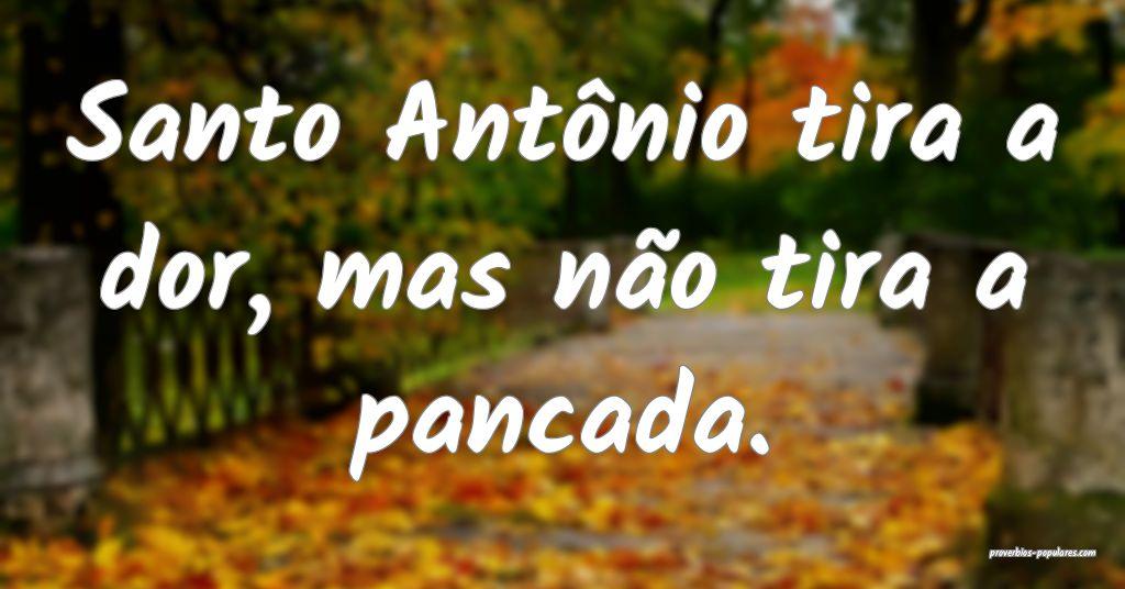 Santo Antônio tira a dor, mas não tira a pancada ...