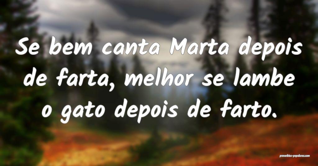 Se bem canta Marta depois de farta, melhor se lamb ...