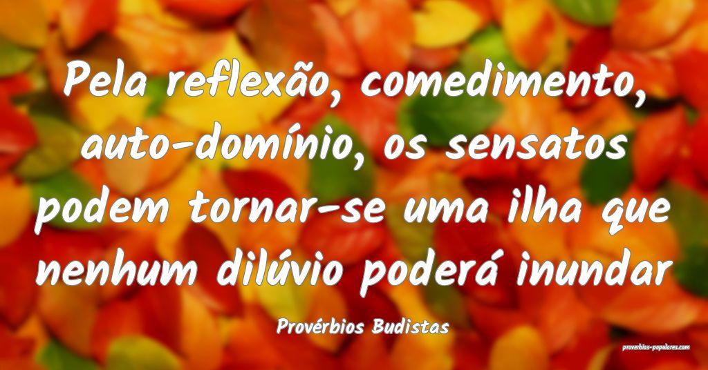 Provérbios Budistas - Pela reflexão, comedimento ...