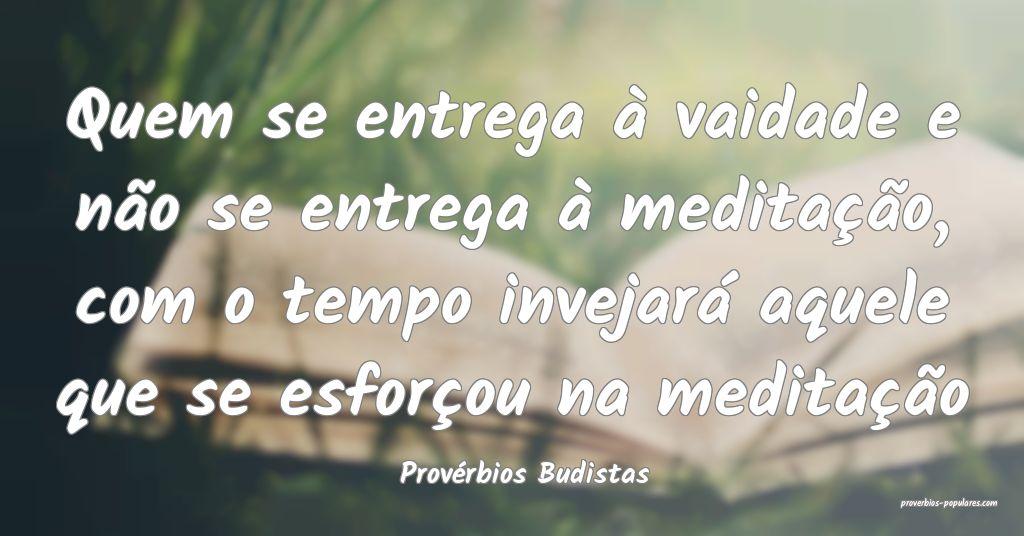 Provérbios Budistas - Quem se entrega à vaidade  ...