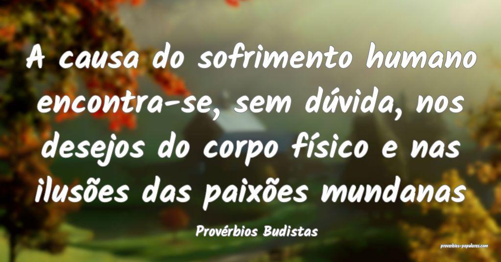 Provérbios Budistas - A causa do sofrimento human ...