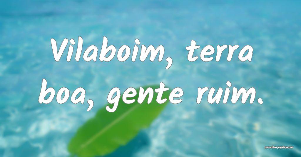 Vilaboim, terra boa, gente ruim.  ...