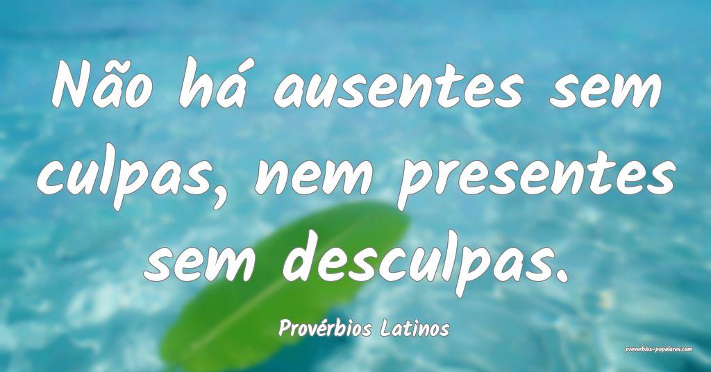 Provérbios Latinos - Não há ausentes sem culpas ...