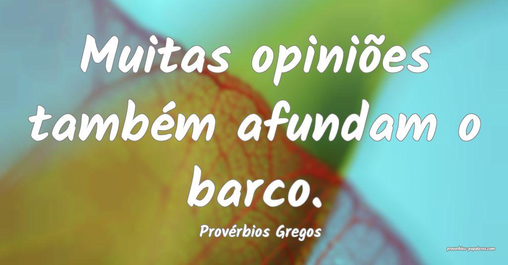 Provérbios Gregos - Muitas opiniões também afun ...