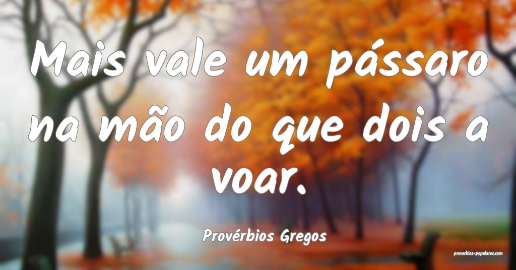 Provérbios Gregos - Mais vale um pássaro na mão ...