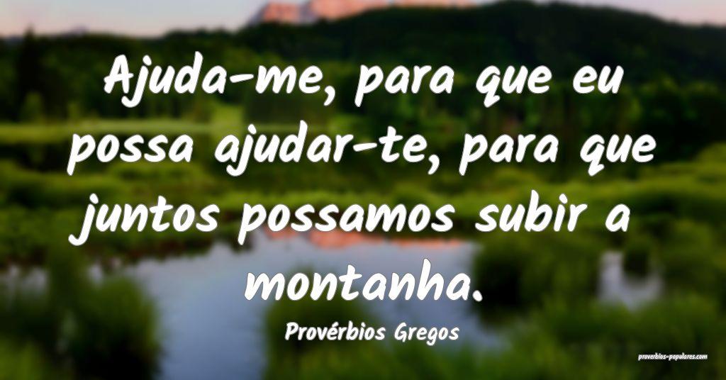 Provérbios Gregos - Ajuda-me, para que eu possa a ...