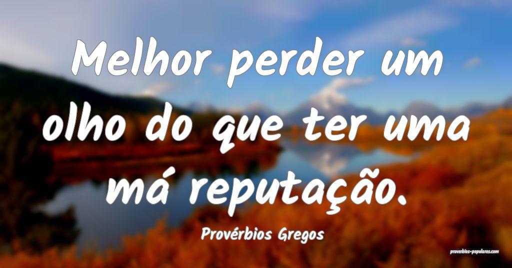 Provérbios Gregos - Melhor perder um olho do que  ...