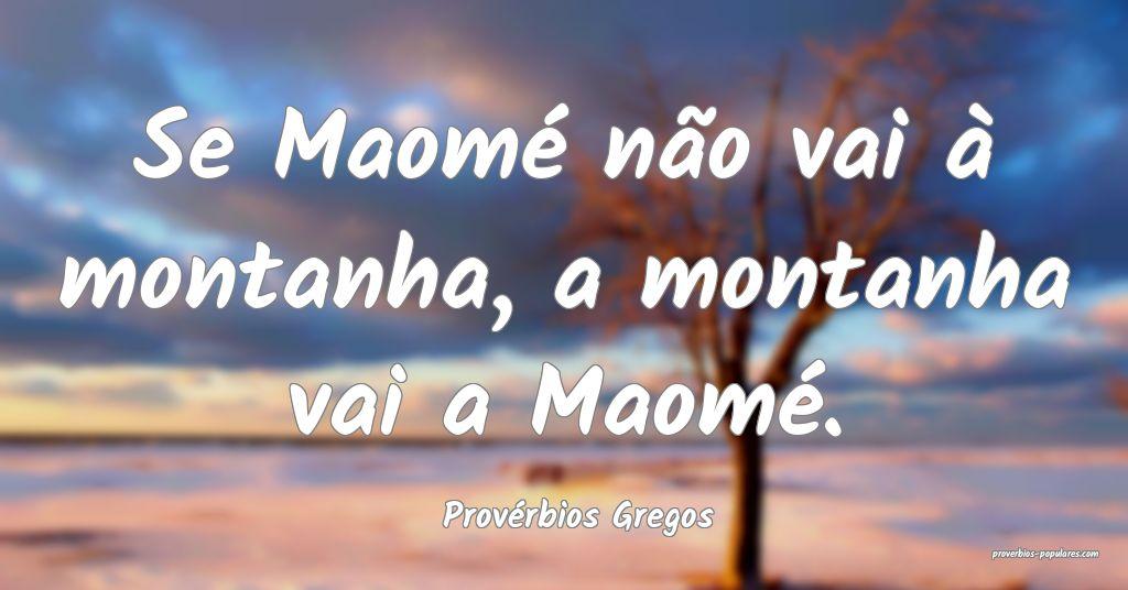 Provérbios Gregos - Se Maomé não vai à montanh ...