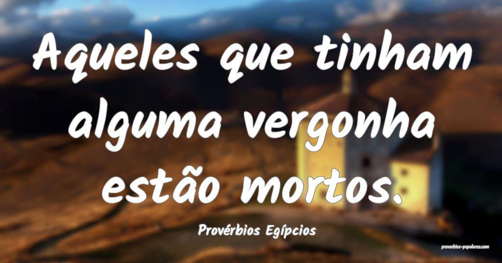 Provérbios Egípcios - Aqueles que tinham alguma  ...