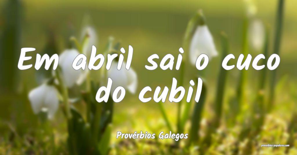 Provérbios Galegos - Em abril sai o cuco do cubil ...