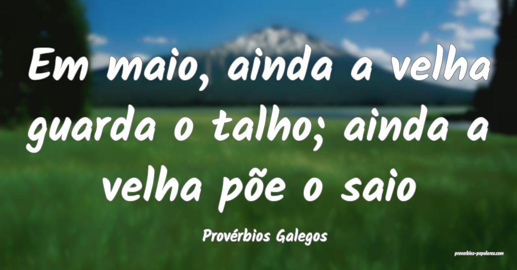 Provérbios Galegos - Em maio, ainda a velha guard ...