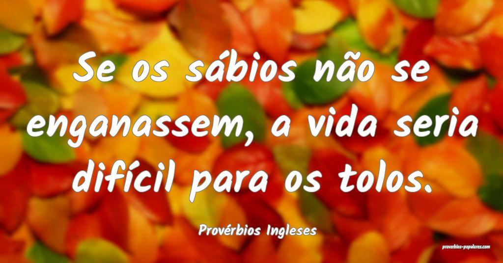 Provérbios Ingleses - Se os sábios não se engan ...
