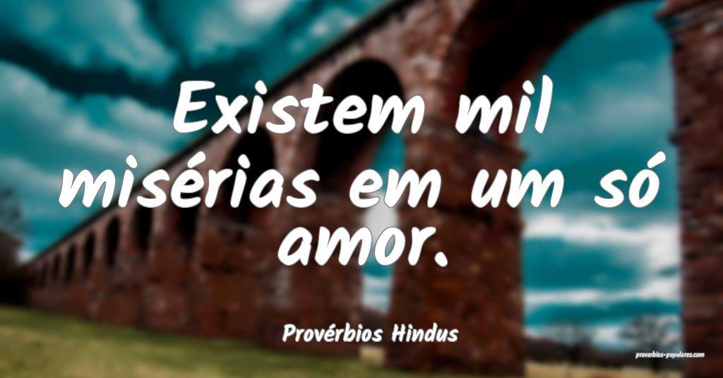 Provérbios Hindus - Existem mil misérias em um s ...