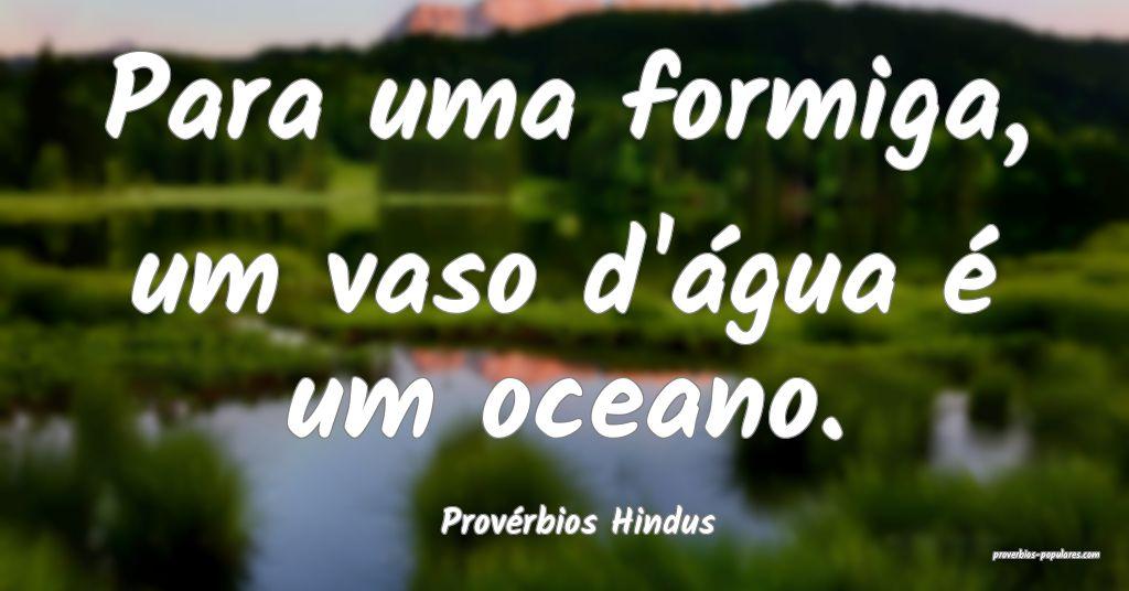 Provérbios Hindus - Para uma formiga, um vaso d'� ...