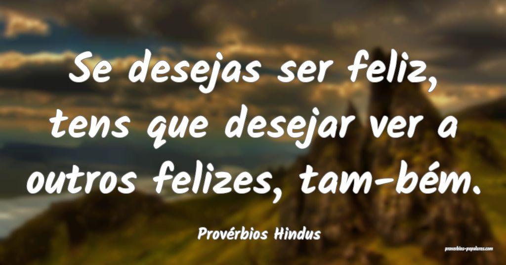 Provérbios Hindus - Se desejas ser feliz, tens qu ...