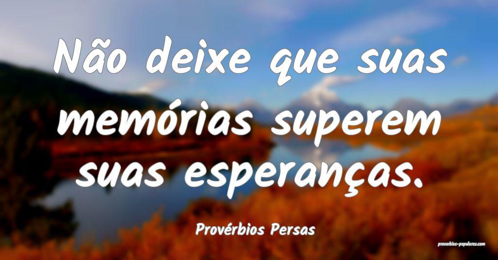 Provérbios Persas - Não deixe que suas memórias ...