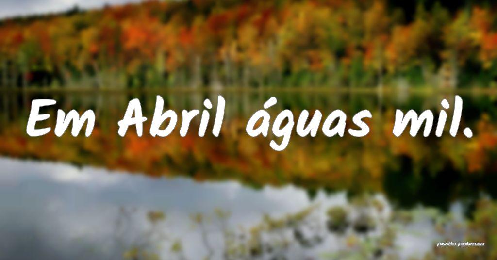 Em Abril águas mil.  ...