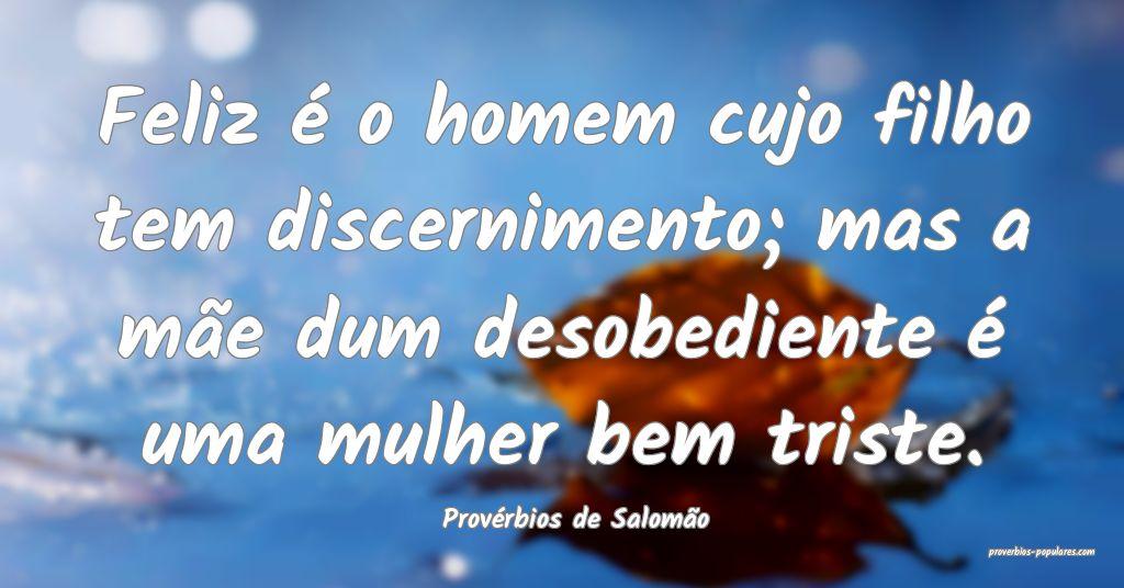 Provérbios de Salomão - Feliz é o homem cujo fi ...
